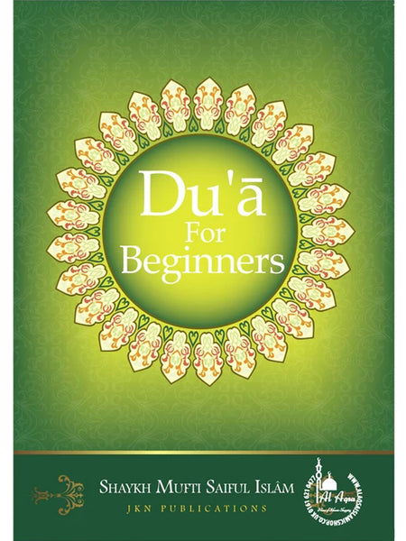 Du'a For Beginners - Shaykh Mufti Saiful Islam - Islamic Impressions