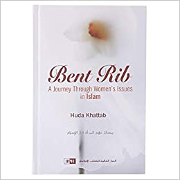 Bent Rib: A journey through Women's Issues in Islam - Huda Khattab (Hardback)