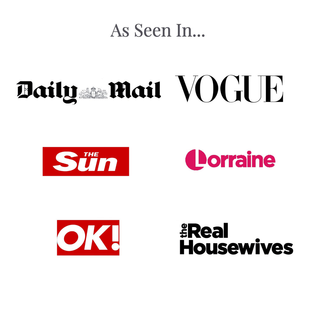 As seen in Vogue, Daily Mail, The Sun, Lorraine, OK Magazine, The Real Housewives of Cheshire, Orange County, Potomac & Dallas.