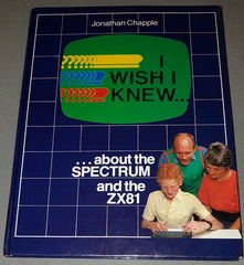 I Wish I Knew - About The ZX Spectrum and the ZX81