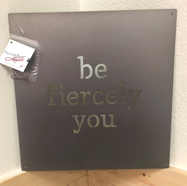 Be Fiercely You Metal Sign