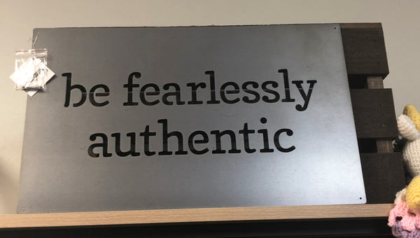 Fearlessly Authentic Metal Sign