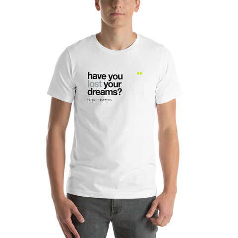 have you lost your dreams? | t-shirt