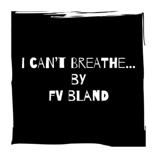Why I wrote the poetry collection of  I Can't Breathe...?