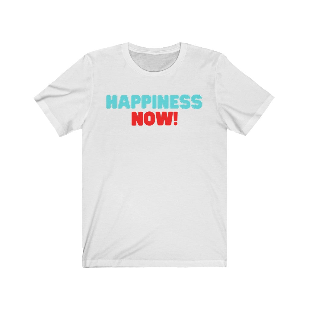 Happiness Now! Unisex Jersey Short Sleeve Tee