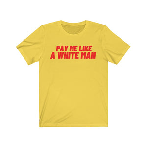 Pay Me Like A White Man Unisex Jersey Short Sleeve Tee