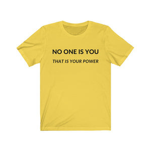 No One Is you! Unisex Jersey Short Sleeve Tee