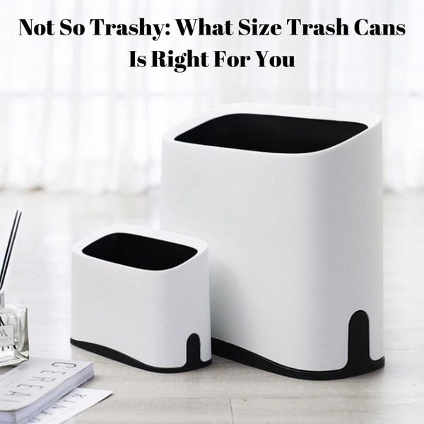 Not So Trashy: What Size Trash Cans Is Right For You