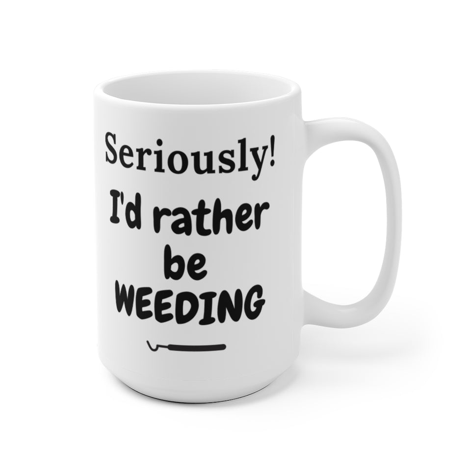 Seriously! I'd Rather Be Weeding