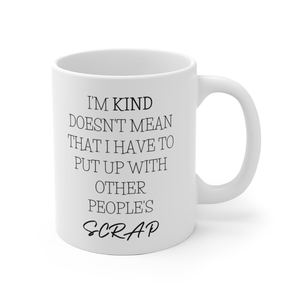 I'm Kind Doesn't Mean That I Have to Put Up With Other People's Scrap