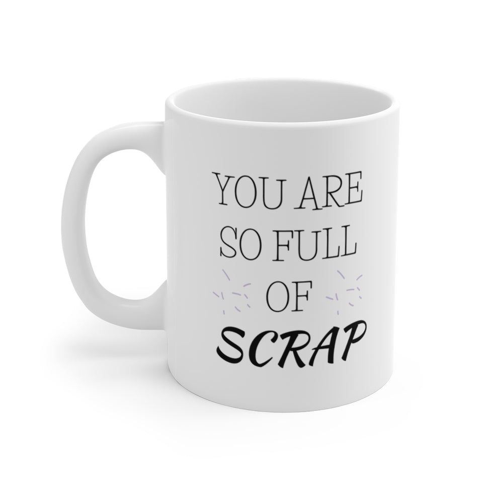 You Are So Full Of Scrap