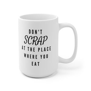Don't Scrap At The Place Where You Eat