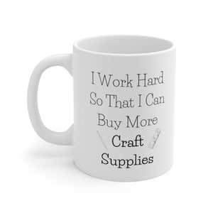 I Work Hard So That I Can Buy More Craft Supplies