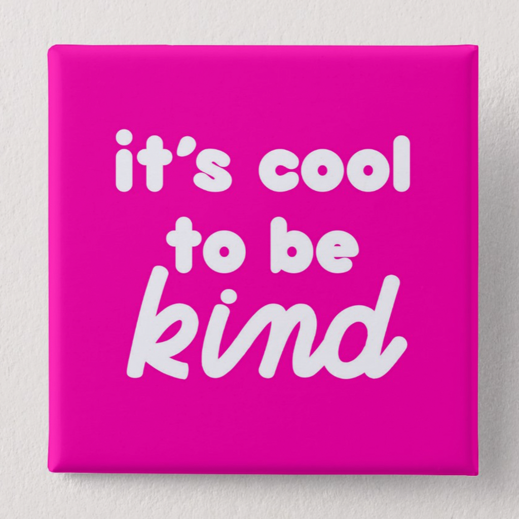 It's Cool To Be Kind Button