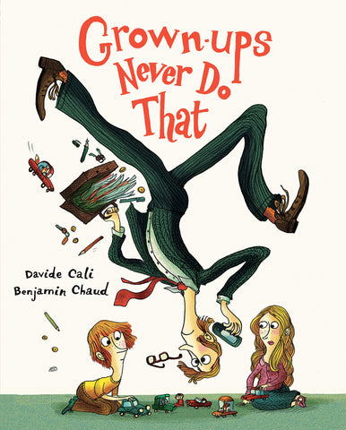 Grown-ups Never Do That  By Davide Cali, By Benjamin Chaud