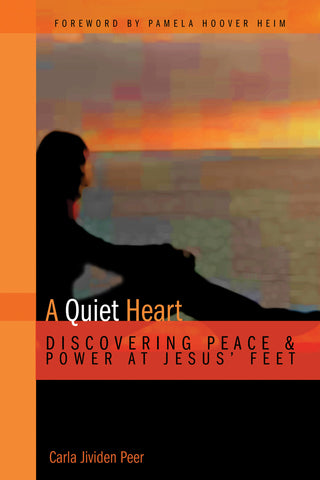A Quiet Heart: Discovering Peace & Power at Jesus' Feet
