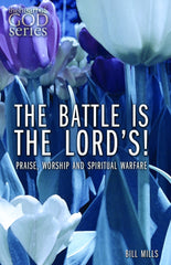 The Battle is the Lord's!: Praise, Worship and Spiritual Warfare