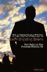 Transformation: God's Ongoing Grace: Our Role in His Process Within Us