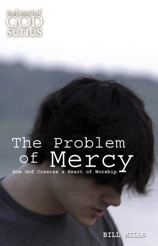 The Problem of Mercy: How God Creates a Heart of Worship