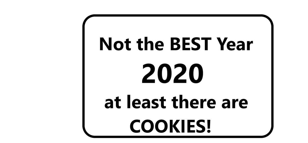 2020 at least there are COOKIES !