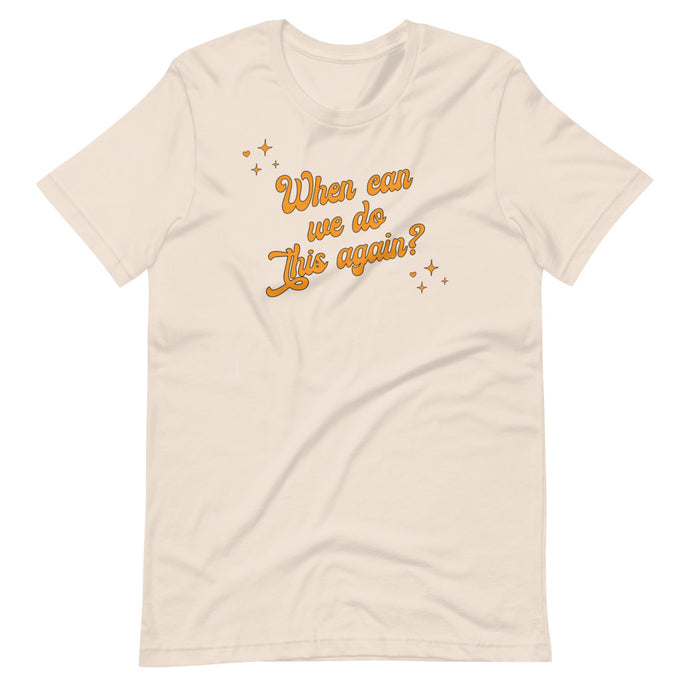 A Parade Favorite - When can we do this again Unisex T-Shirt