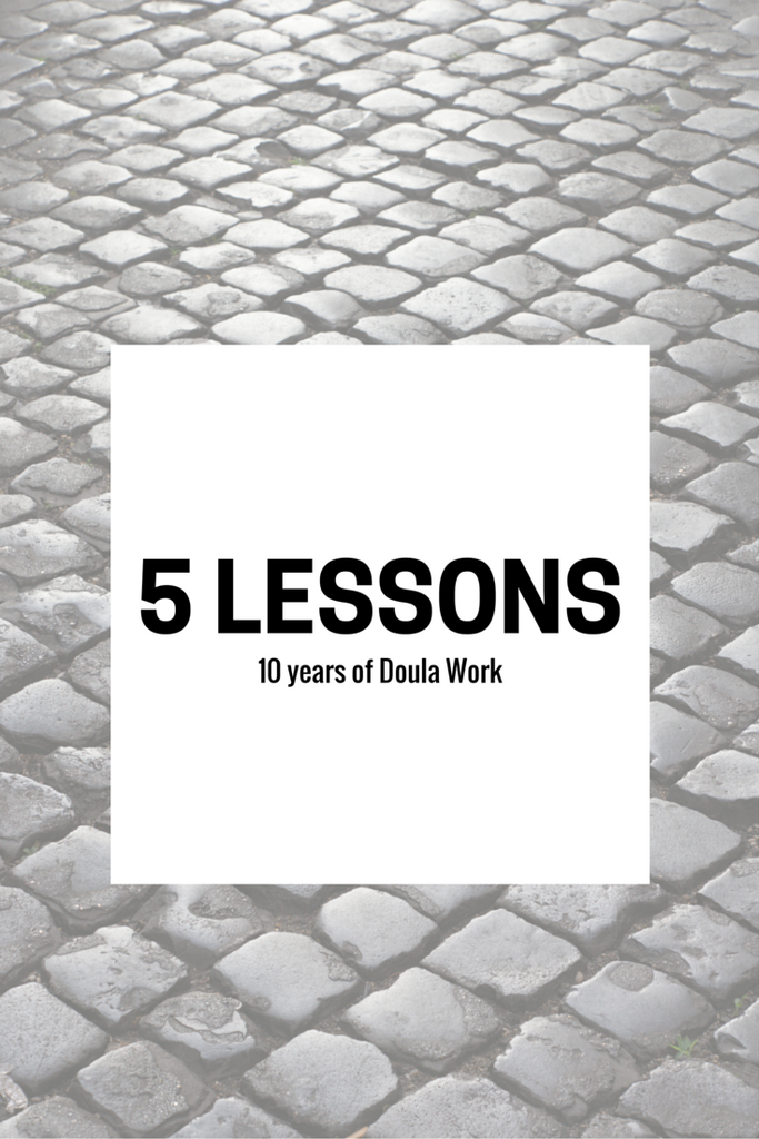 5 Lessons learned from 10 Years of Doula Work