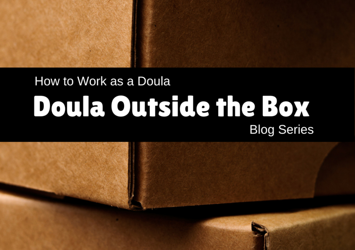 How to Work as a Doula - Doula Outside the Box {5 in a 5 part series}