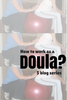 How To Work as a Doula - Doula Working Arrangements {Part 1 in a 5 Part Series}