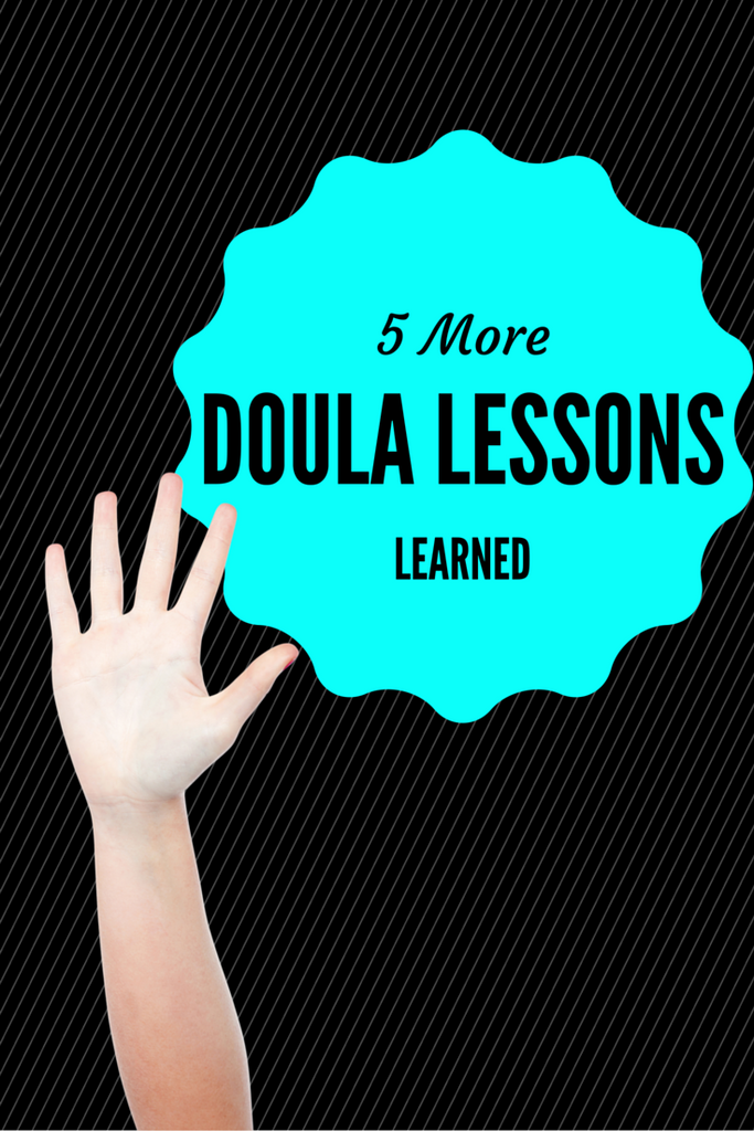 5 MORE Lessons Learned from 10 years of doula work