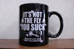 Arricks Fly Shop coffee mug, its not the fly you suck