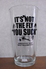 "Arricks Fly Shop pint glass, ""its not the fly you suck"""