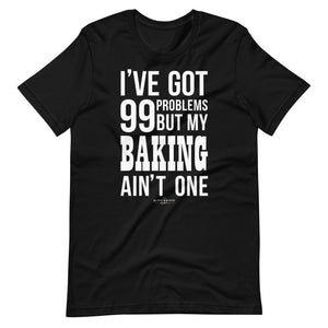99 Problems! Baking Tee