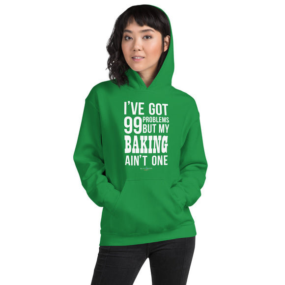 99 Problems! Baking Hoodie