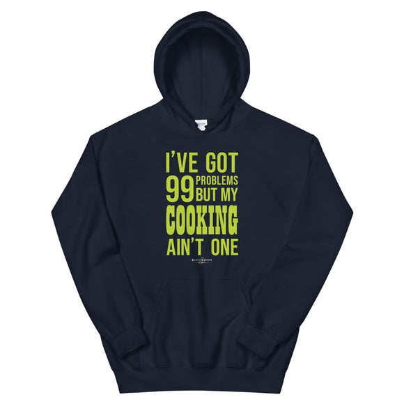 99 Problems! Cooking Hoodie