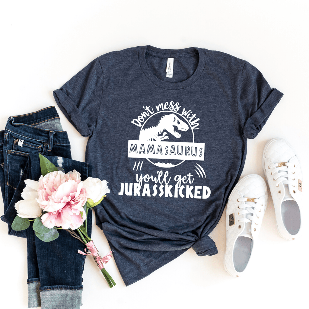 Mamasaurus Shirt Don't Mess With Mamasaurus you ll get jurasskicked Funny Mom Shirt Dinosaur Mom Shirt Gift For Mom Mother's Day shirt, Heather Navy