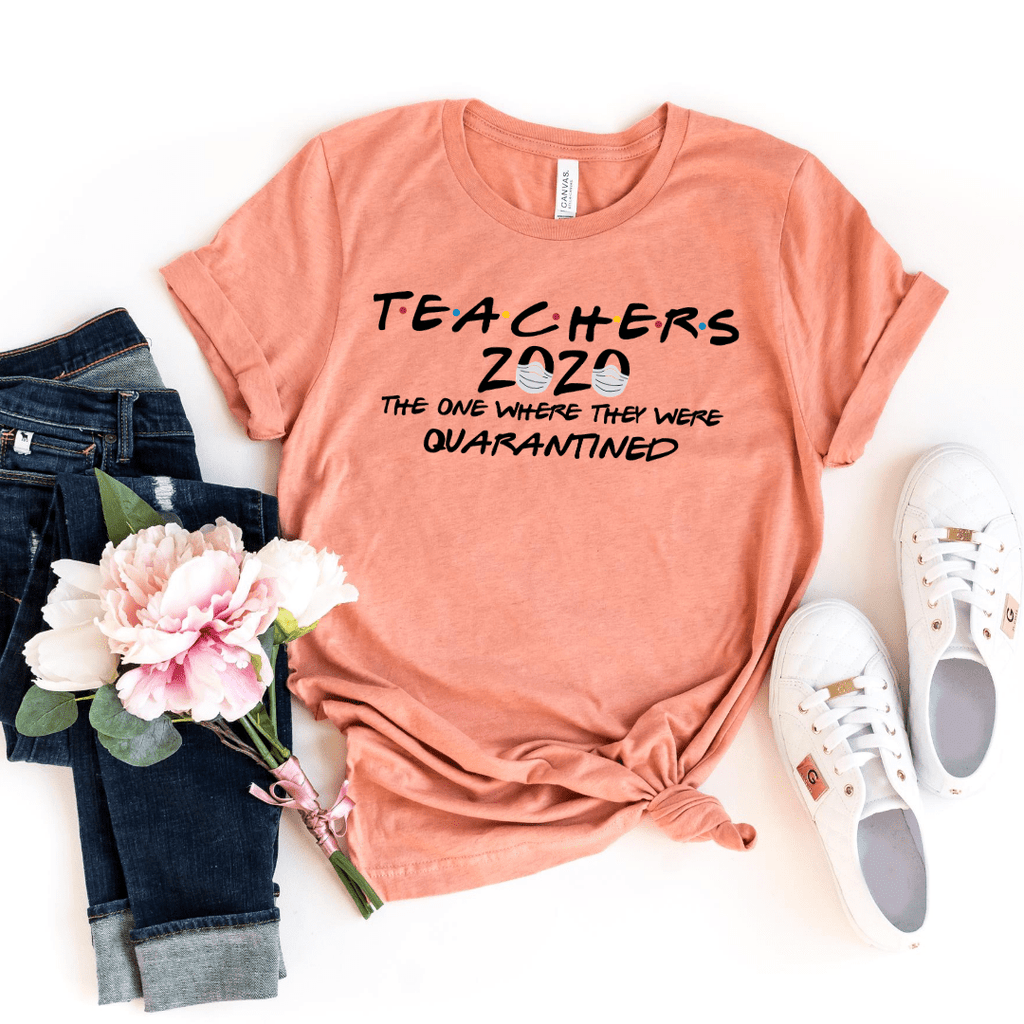 Teachers 2020 The One Where They Were Quarantined Shirt For Woman Funny Teacher Shirt Teacher School Tee, Heather Prism Sunset