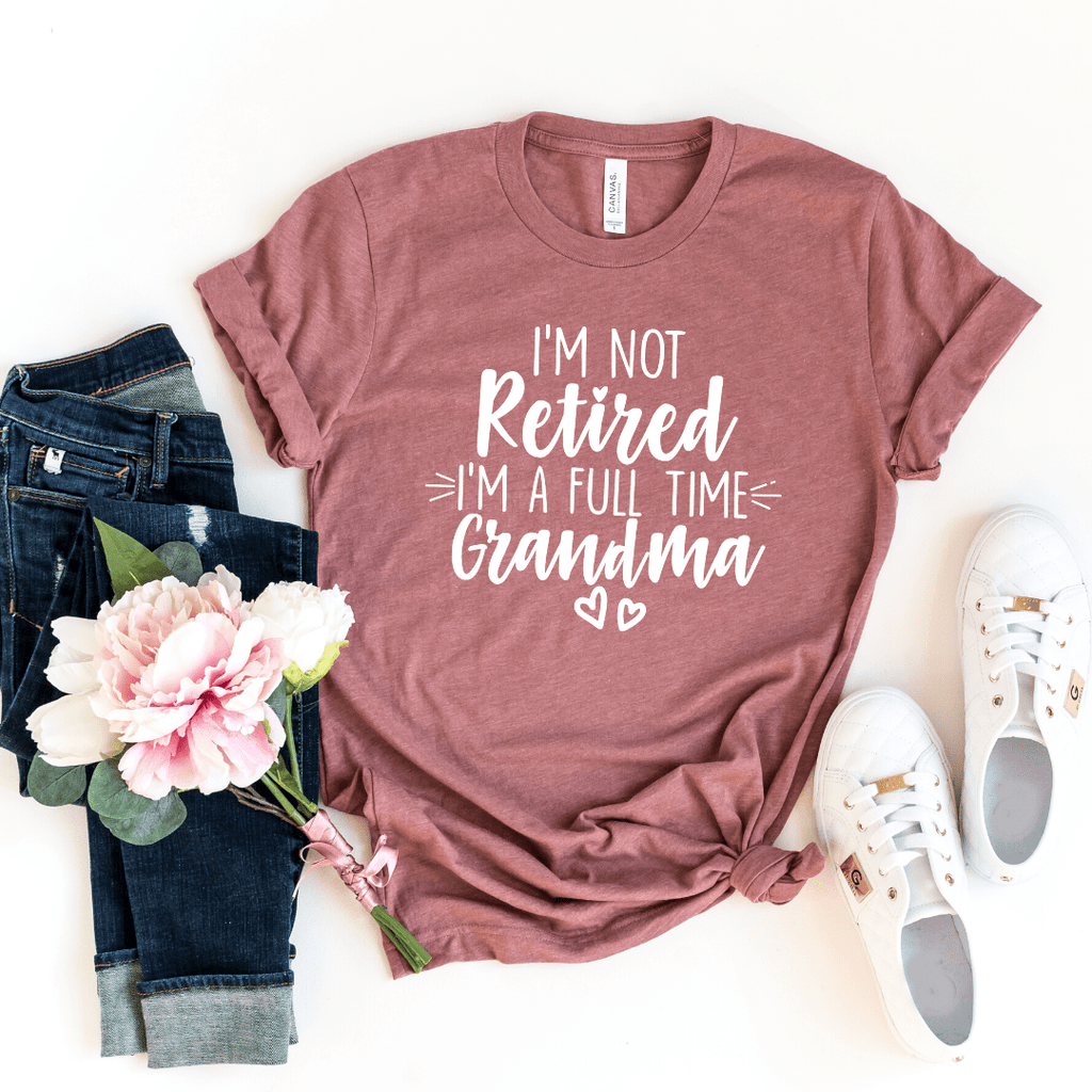 I'm Not Retired I'm a Full Time Grandma Shirt, Grandma Gift, Christmas Gift for Grandma, Mothers Day, Grandparent Gifts, Full Time Nana, Funny Grandma shirt, New Grandma shirt, Grandma Life, Retired Grandma, Heather Mauve