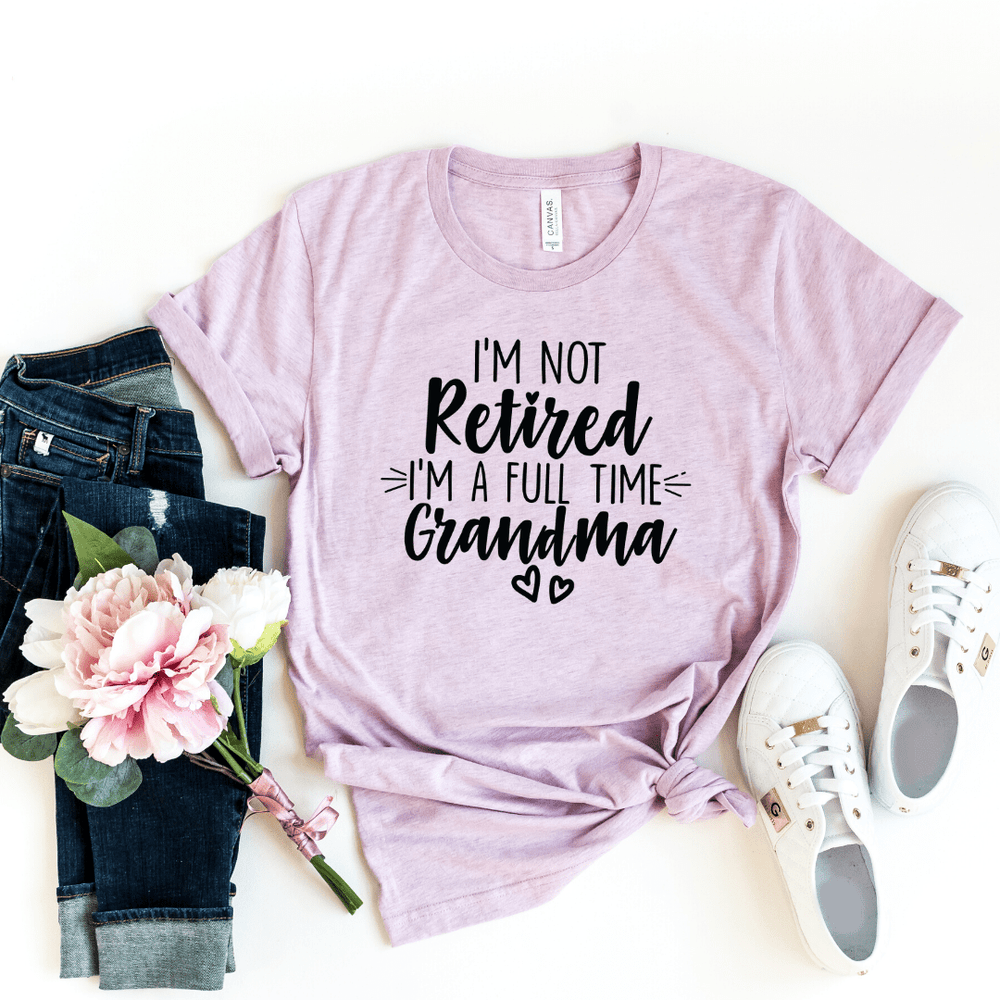 I'm Not Retired I'm a Full Time Grandma Shirt, Grandma Gift, Christmas Gift for Grandma, Mothers Day, Grandparent Gifts, Full Time Nana, Funny Grandma shirt, New Grandma shirt, Grandma Life, Retired Grandma, Heather Prism Lilac