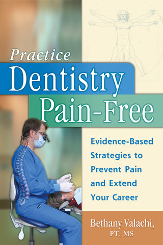 Practice Dentistry Pain-Free: Evidence-based Strategies to Prevent Pain & Extend your Career