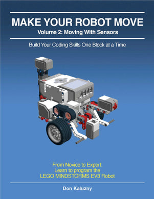 MAKE YOUR ROBOT MOVE: Volume 2 - Moving with Sensors, EV3-G