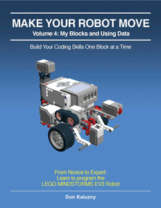 MAKE YOUR ROBOT MOVE: Volume 4 - My Blocks and Using Data, EV3-G