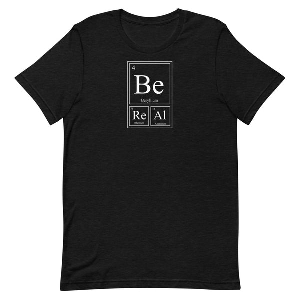 Be Real - Elemental T-shirt