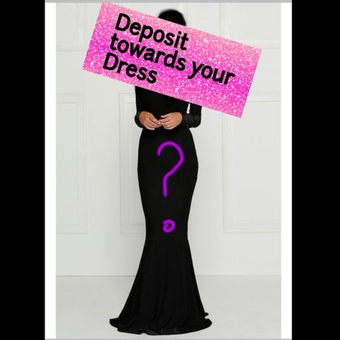 Deposit Towards Your Custom Dress