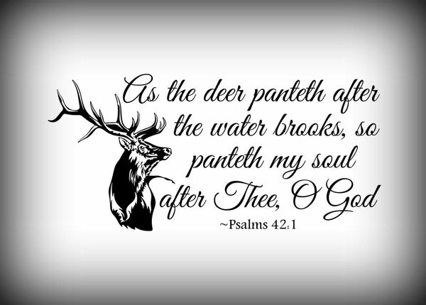 Custom Vinyl Wall Lettering Signs Decal Art & Graphics As the Deer Panteth After the Water brooks so panteth my soul after Thee, O God