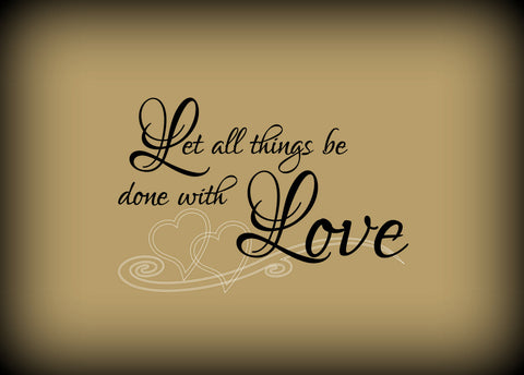 "Custom Vinyl Wall Lettering Signs Decal Art & Graphics Let all things be done with love "" 8.5"" X 13"""
