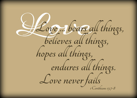 Custom Vinyl Wall Lettering Signs Decal Art & Graphics Love bears all things, believes all things,hopes all things...