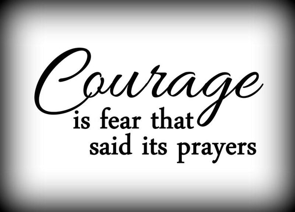 Custom Vinyl Wall Lettering Signs Decal Art & Graphics Courage is fear that said its prayers