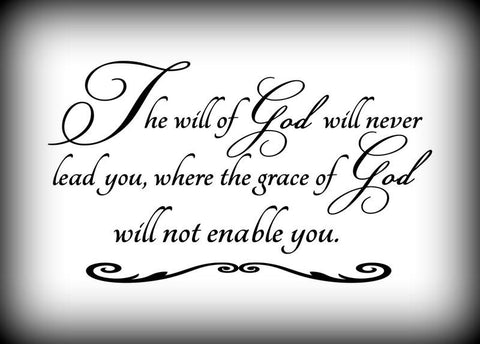 Custom Vinyl Wall Lettering Signs Decal Art & Graphics The will of God will never lead you, where the grace of God will not enable you