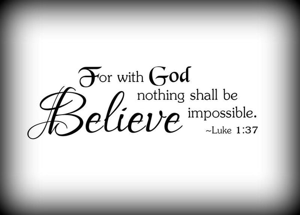 Custom Vinyl Wall Lettering Signs Decal Art & Graphics For with God nothing shall be impossible  Luke 1:37