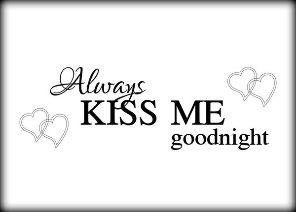 Custom Vinyl Wall Lettering Signs Decal Art & Graphics Always kiss me goodnight